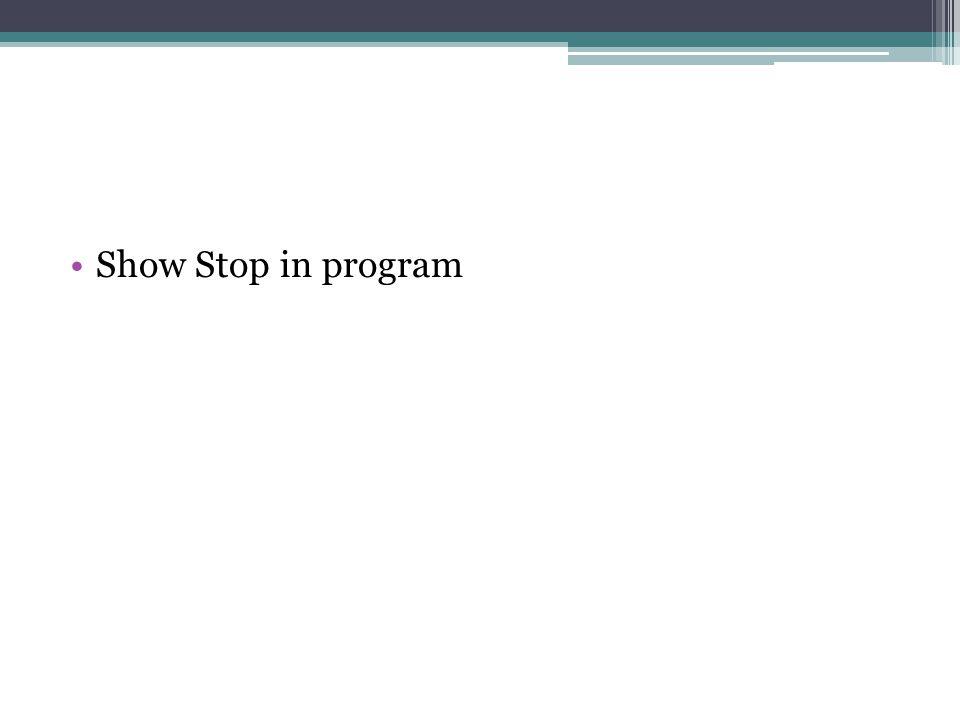 Show Stop in program
