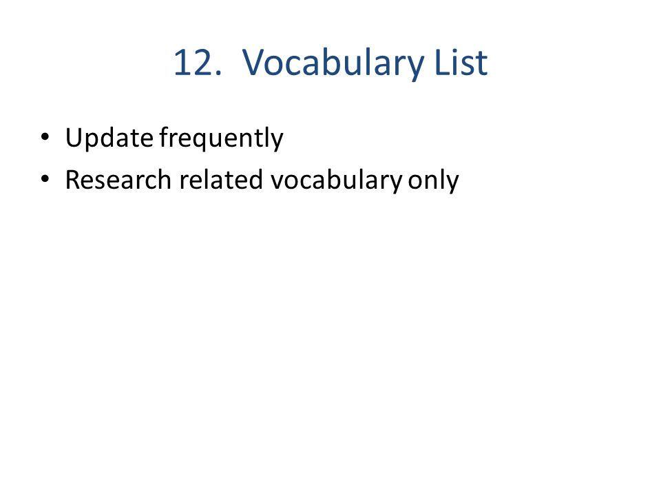 12. Vocabulary List Update frequently Research related vocabulary only