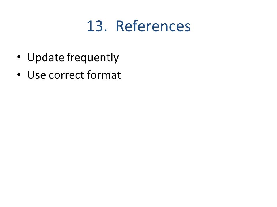 13. References Update frequently Use correct format