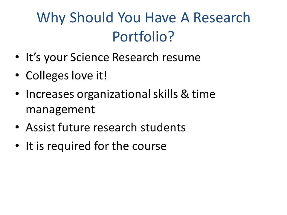 Why Should You Have A Research Portfolio. It's your Science Research resume Colleges love it.