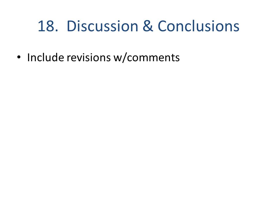 18. Discussion & Conclusions Include revisions w/comments