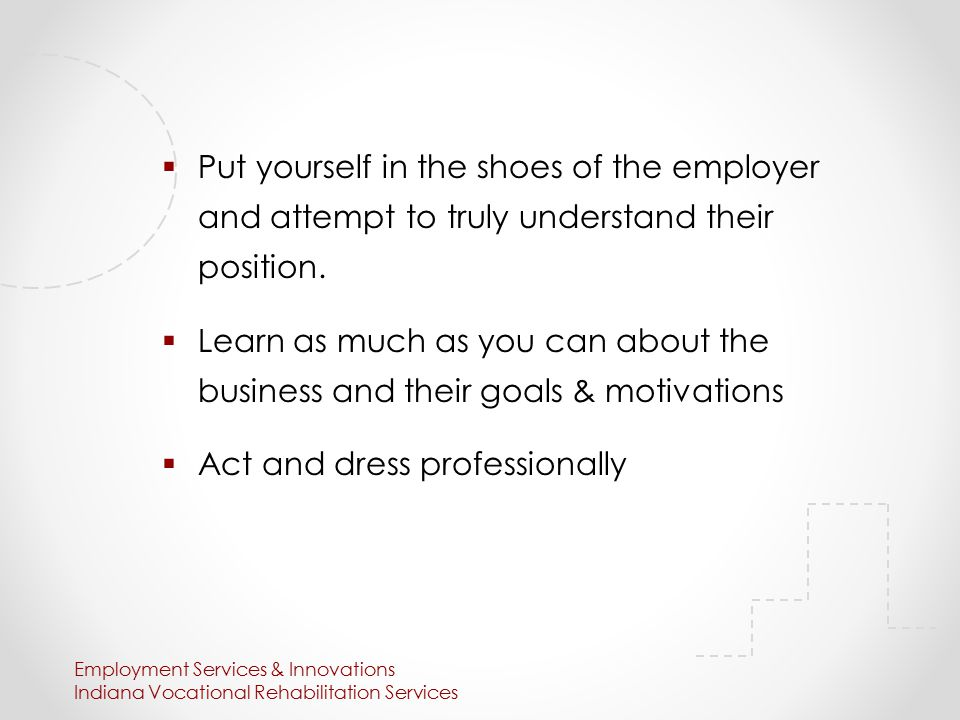  Put yourself in the shoes of the employer and attempt to truly understand their position.