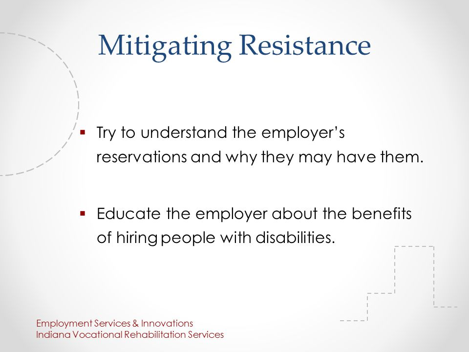 Mitigating Resistance  Try to understand the employer's reservations and why they may have them.