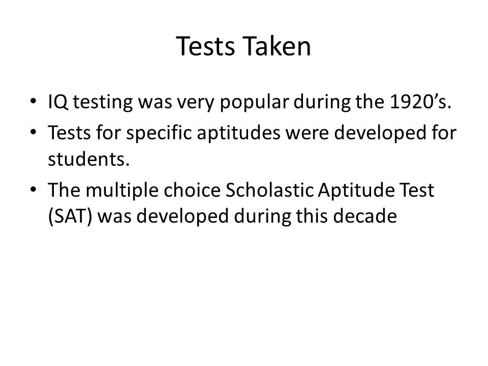 Tests Taken IQ testing was very popular during the 1920's.