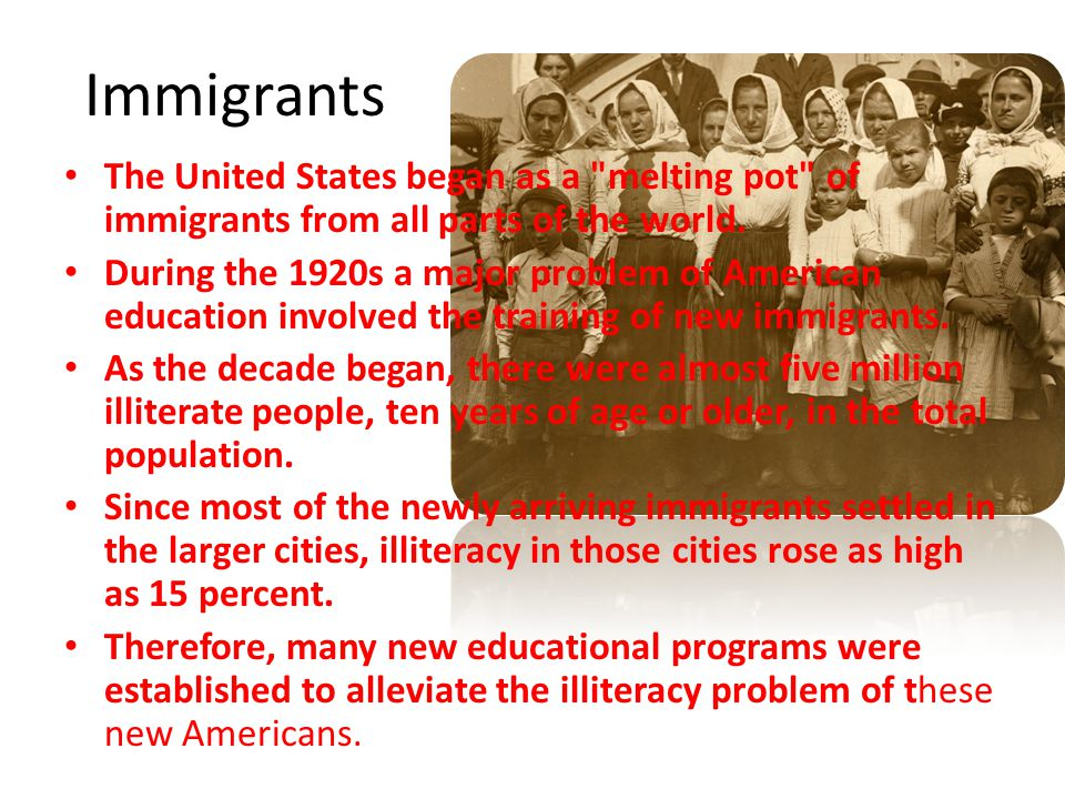 Immigrants The United States began as a melting pot of immigrants from all parts of the world.