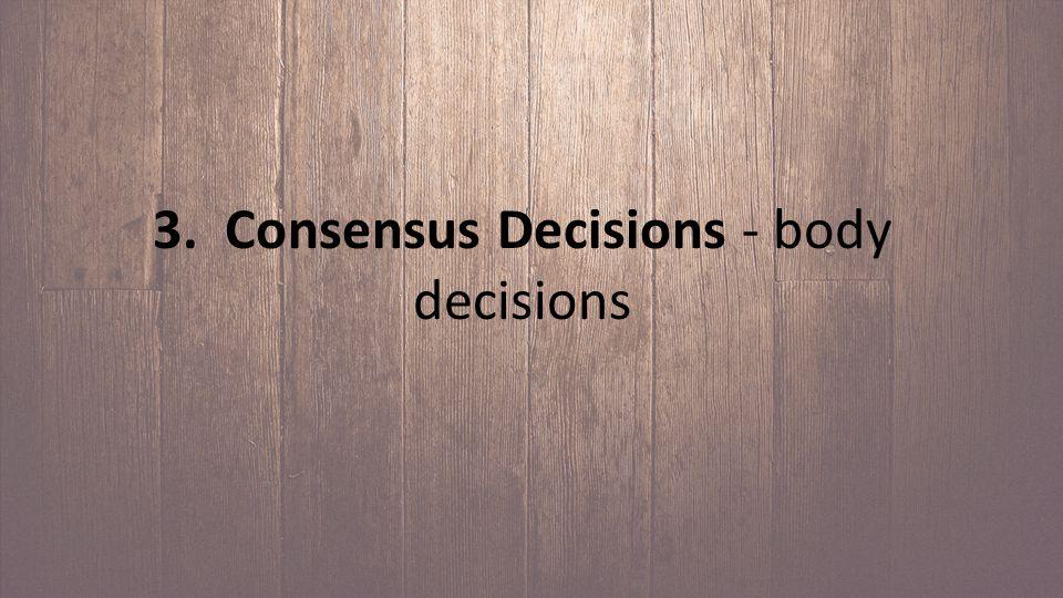 3. Consensus Decisions - body decisions