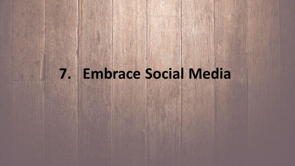 7. Embrace Social Media