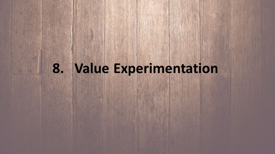 8. Value Experimentation
