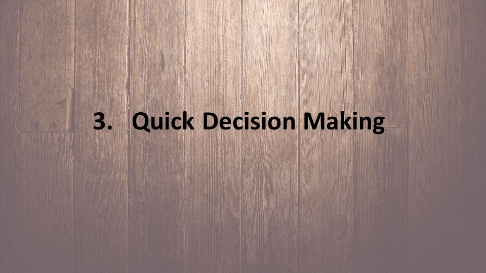 3. Quick Decision Making