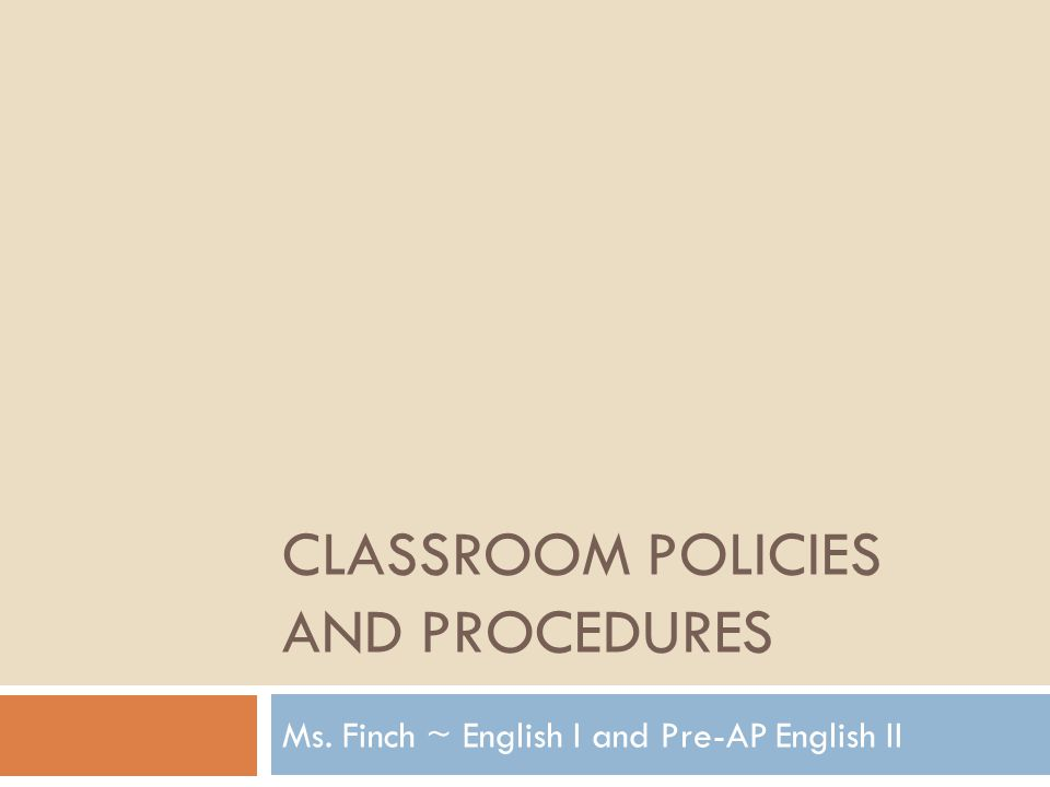CLASSROOM POLICIES AND PROCEDURES Ms. Finch ~ English I and Pre-AP English II