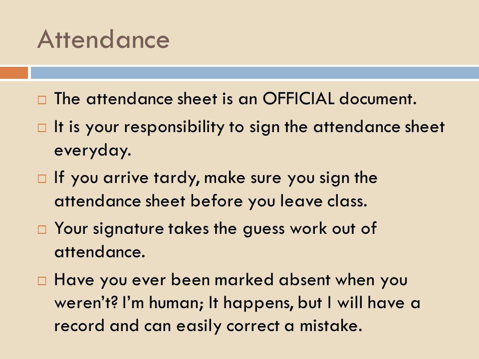 Attendance  The attendance sheet is an OFFICIAL document.