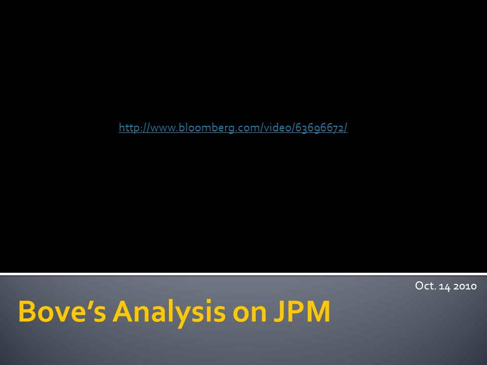 Bove's Analysis on JPM Oct. 14 2010 http://www.bloomberg.com/video/63696672/