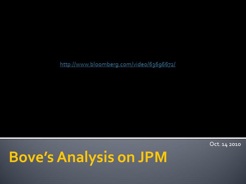 Bove's Analysis on JPM Oct. 14 2010 http://www.bloomberg.com/video/63696672/