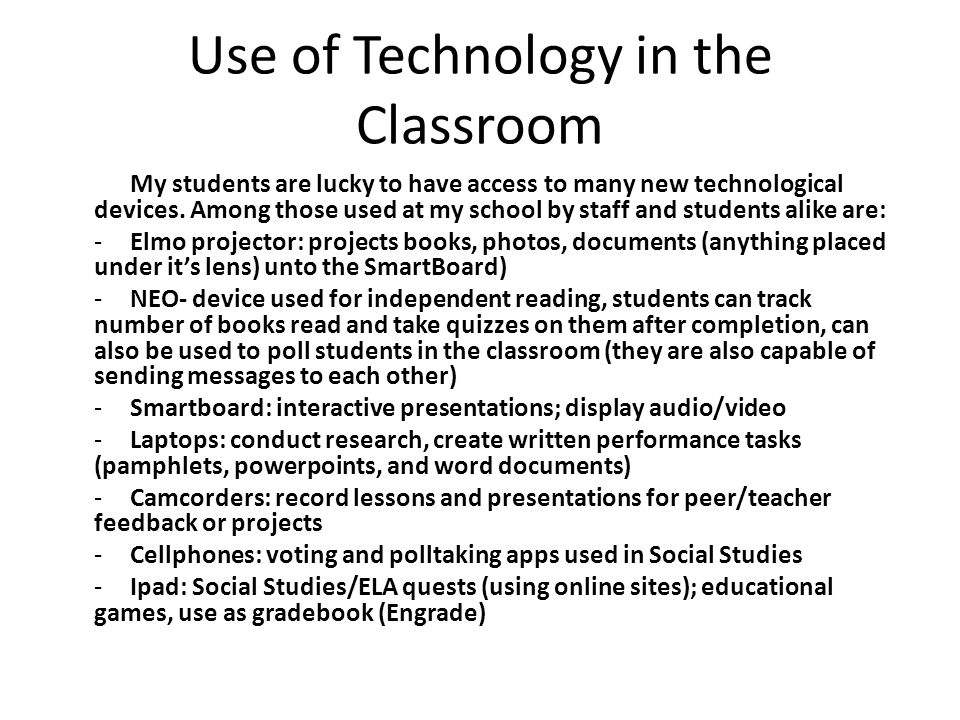 Use of Technology in the Classroom My students are lucky to have access to many new technological devices.