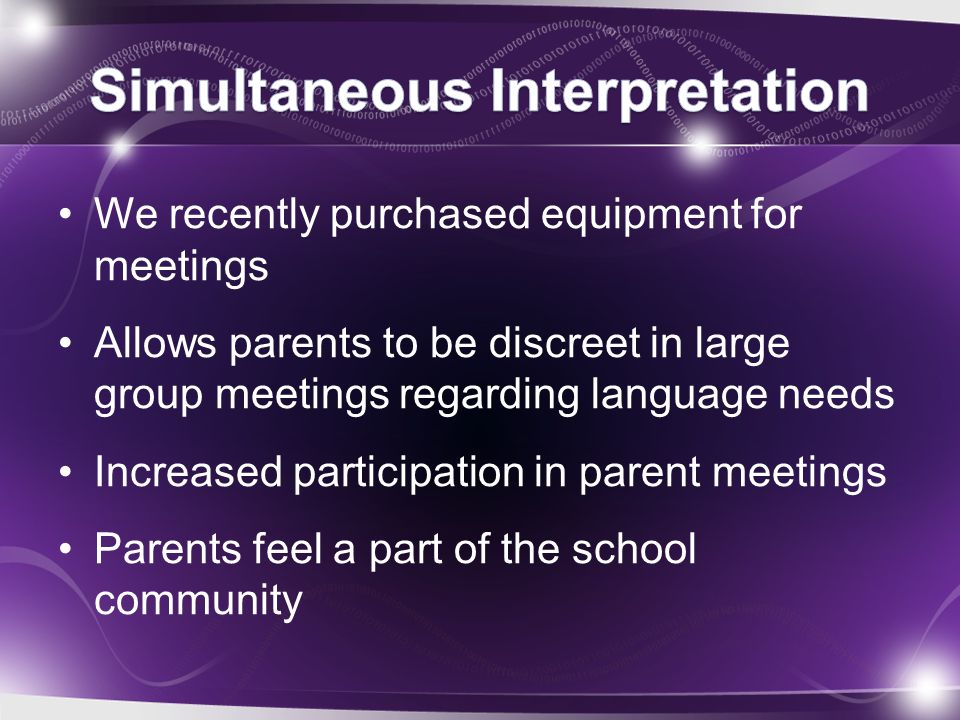 We recently purchased equipment for meetings Allows parents to be discreet in large group meetings regarding language needs Increased participation in
