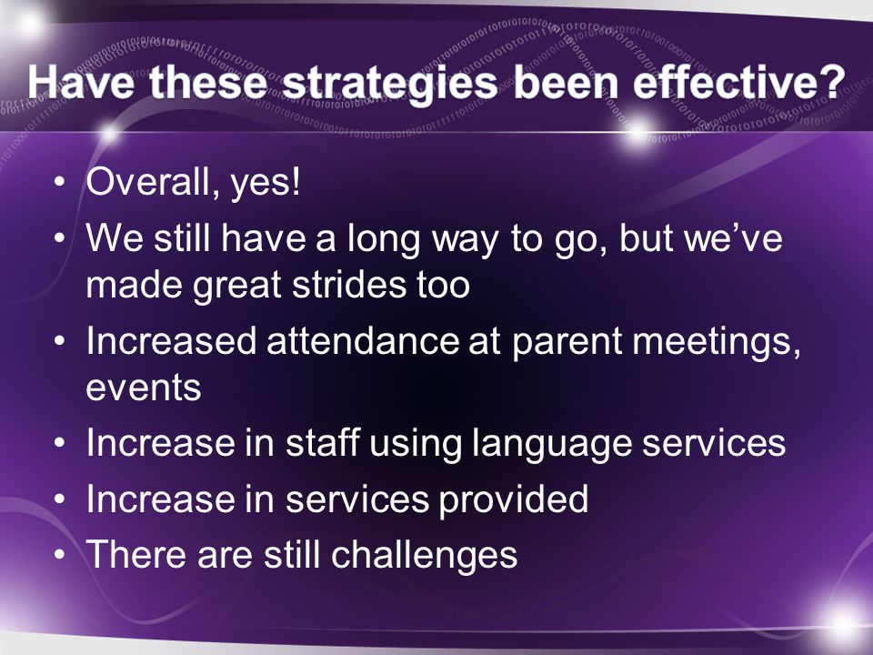 Overall, yes! We still have a long way to go, but we've made great strides too Increased attendance at parent meetings, events Increase in staff using