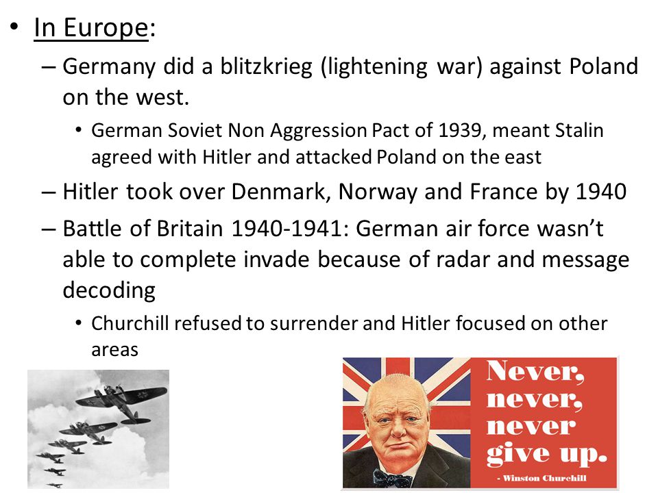 In Europe: – Germany did a blitzkrieg (lightening war) against Poland on the west.