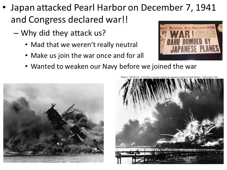 Japan attacked Pearl Harbor on December 7, 1941 and Congress declared war!.