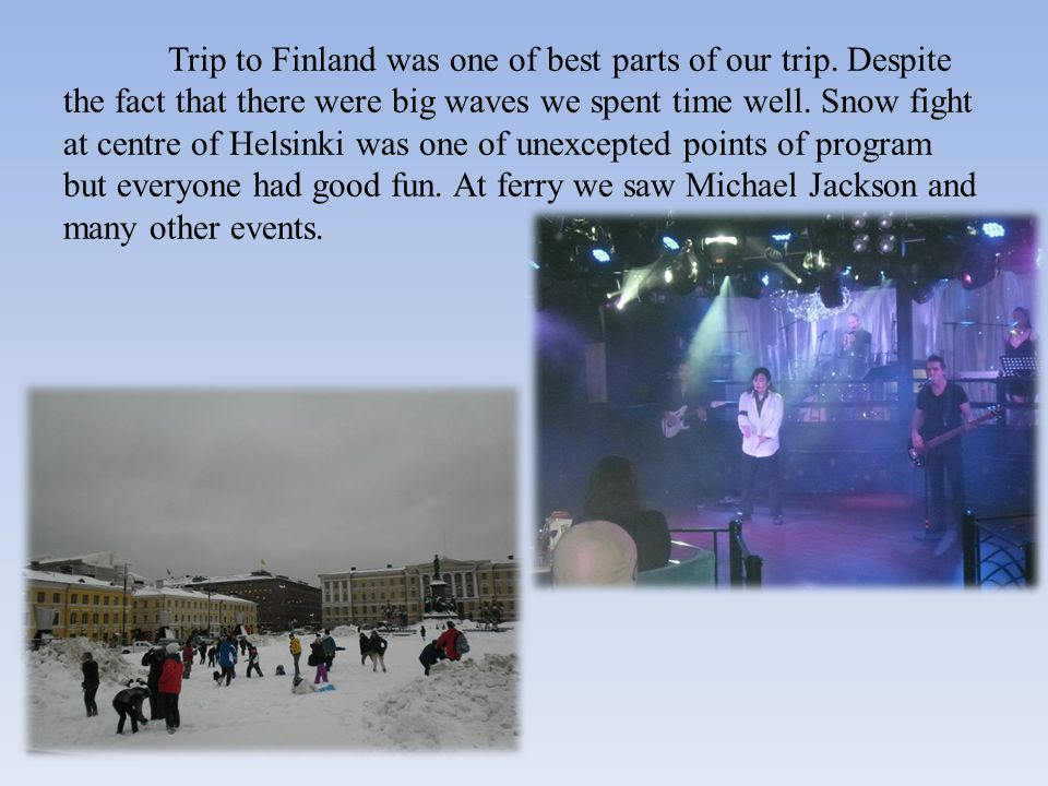 Trip to Finland was one of best parts of our trip.
