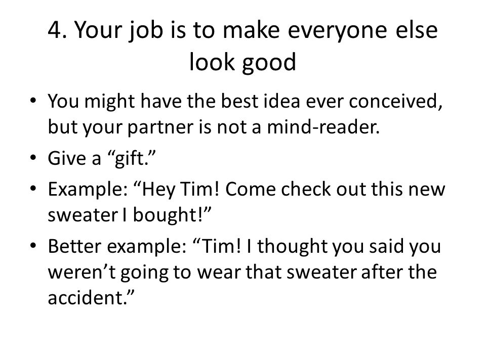 """4. Your job is to make everyone else look good You might have the best idea ever conceived, but your partner is not a mind-reader. Give a """"gift."""" Exam"""