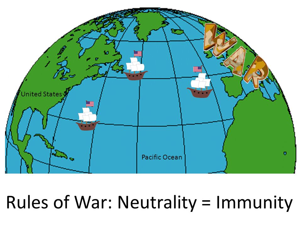 Rules of War: Neutrality = Immunity Pacific Ocean United States