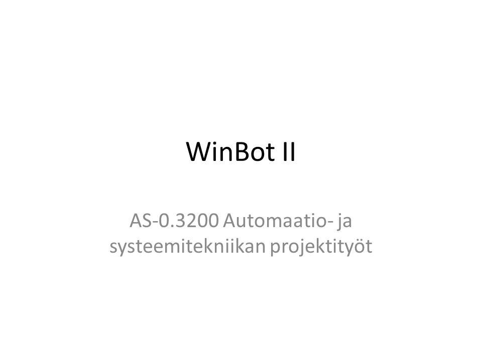 WinBot II AS-0.3200 Automaatio- ja systeemitekniikan projektityöt