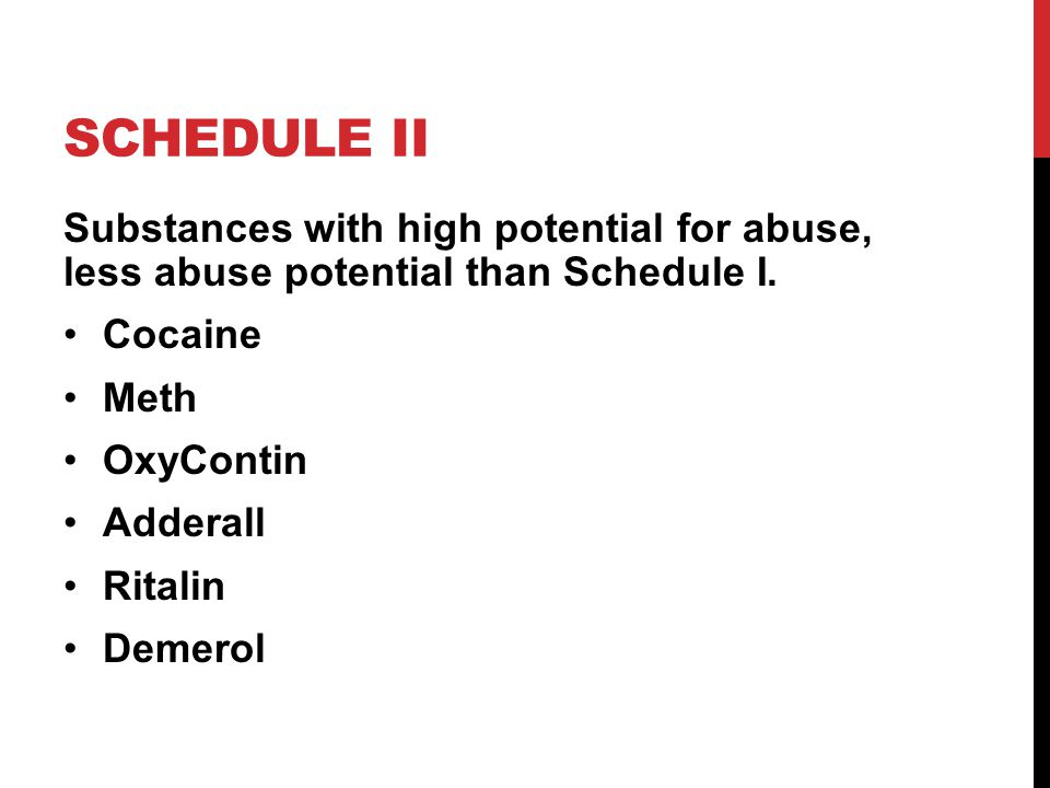 SCHEDULE II Substances with high potential for abuse, less abuse potential than Schedule I.