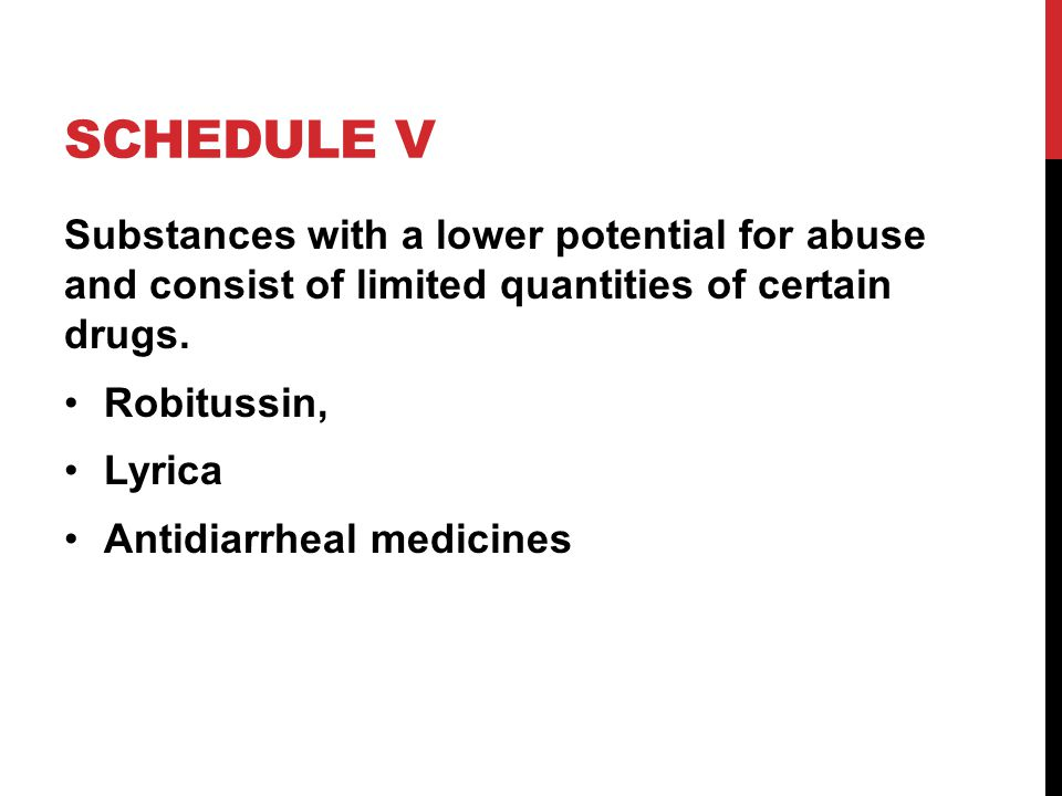 SCHEDULE V Substances with a lower potential for abuse and consist of limited quantities of certain drugs.