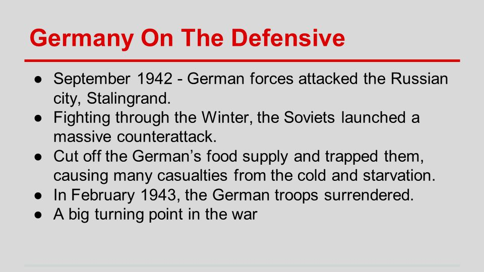 Germany On The Defensive ●September 1942 - German forces attacked the Russian city, Stalingrand.