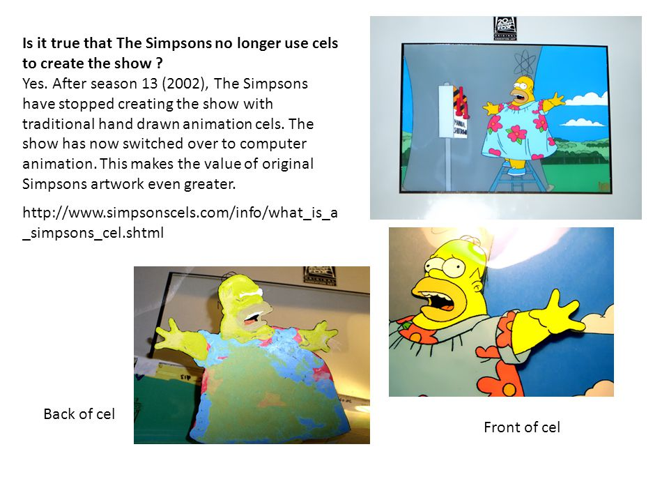 Is it true that The Simpsons no longer use cels to create the show .
