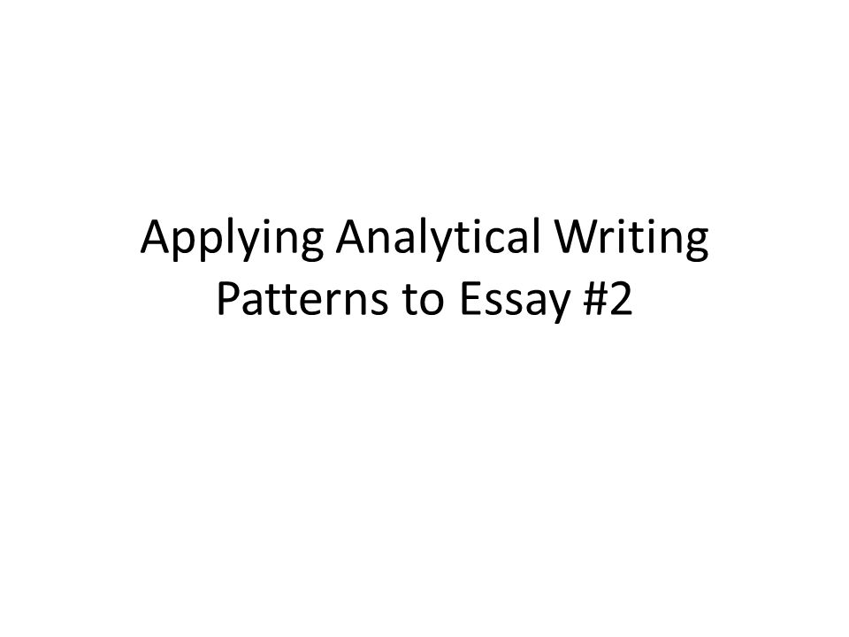 Applying Analytical Writing Patterns to Essay #2