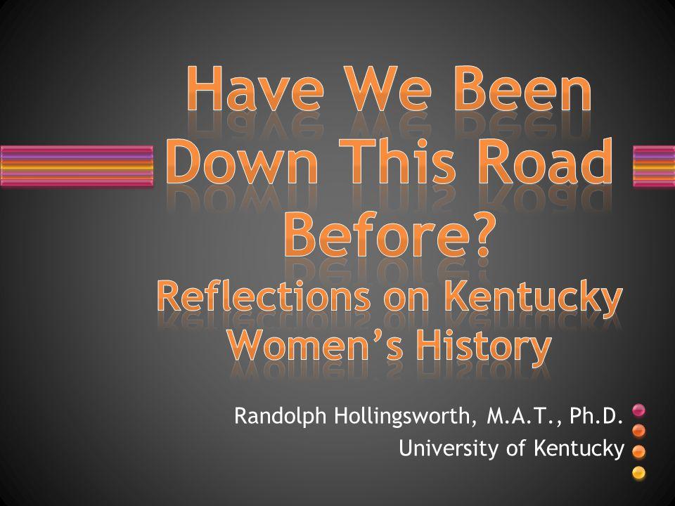 Randolph Hollingsworth, M.A.T., Ph.D. University of Kentucky