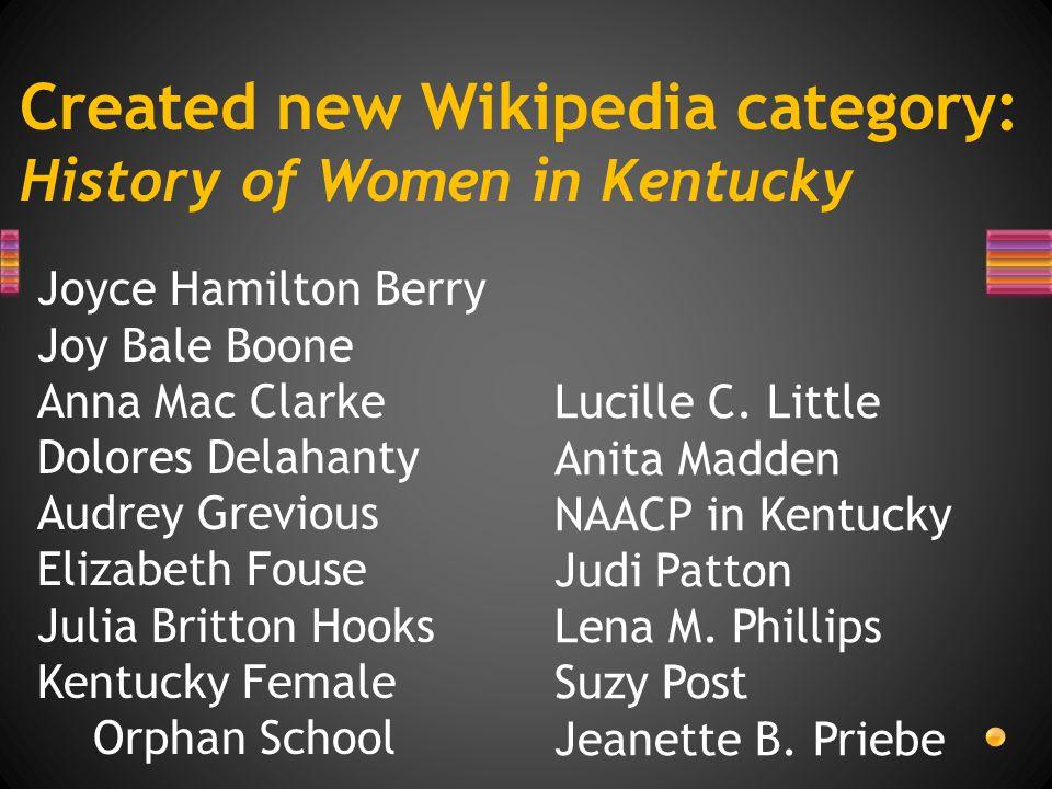 Created new Wikipedia category: History of Women in Kentucky Joyce Hamilton Berry Joy Bale Boone Anna Mac Clarke Dolores Delahanty Audrey Grevious Elizabeth Fouse Julia Britton Hooks Kentucky Female Orphan School Lucille C.