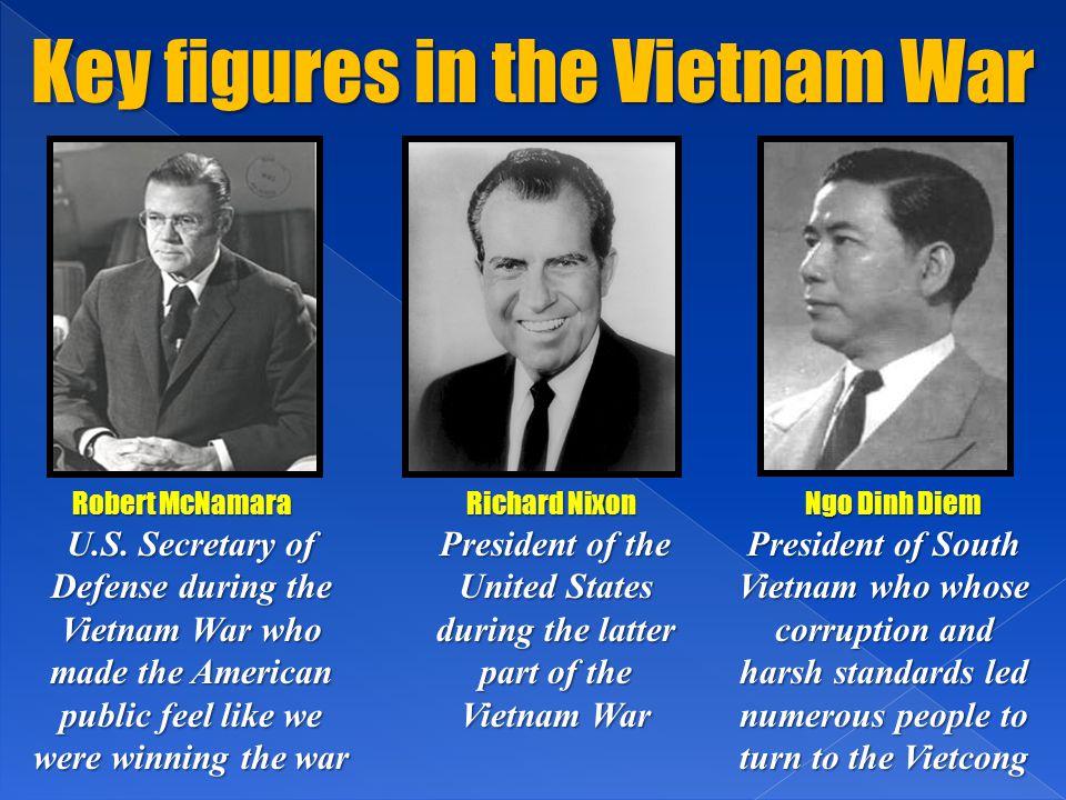 Key figures in the Vietnam War Robert McNamara Richard Nixon Ngo Dinh Diem U.S. Secretary of Defense during the Vietnam War who made the American publ