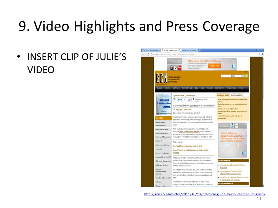 9. Video Highlights and Press Coverage INSERT CLIP OF JULIE'S VIDEO 11 http://gcn.com/articles/2011/10/13/practical-guide-to-cloud-computing.aspx