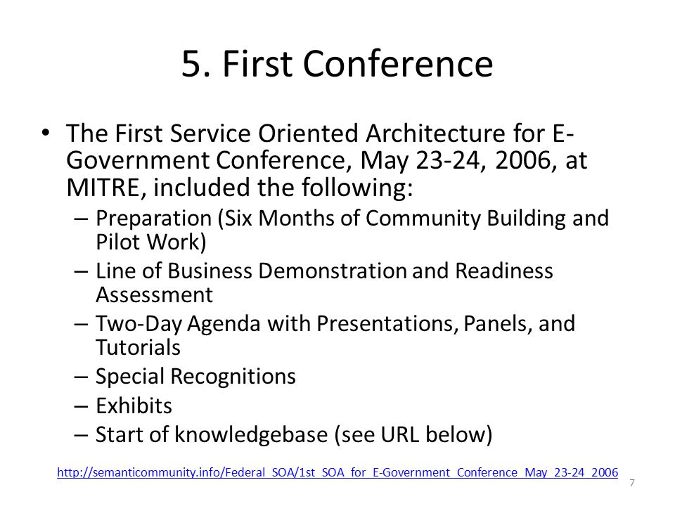 5. First Conference The First Service Oriented Architecture for E- Government Conference, May 23-24, 2006, at MITRE, included the following: – Prepara