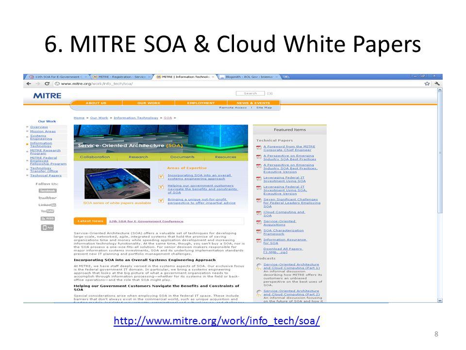 6. MITRE SOA & Cloud White Papers 8 http://www.mitre.org/work/info_tech/soa/