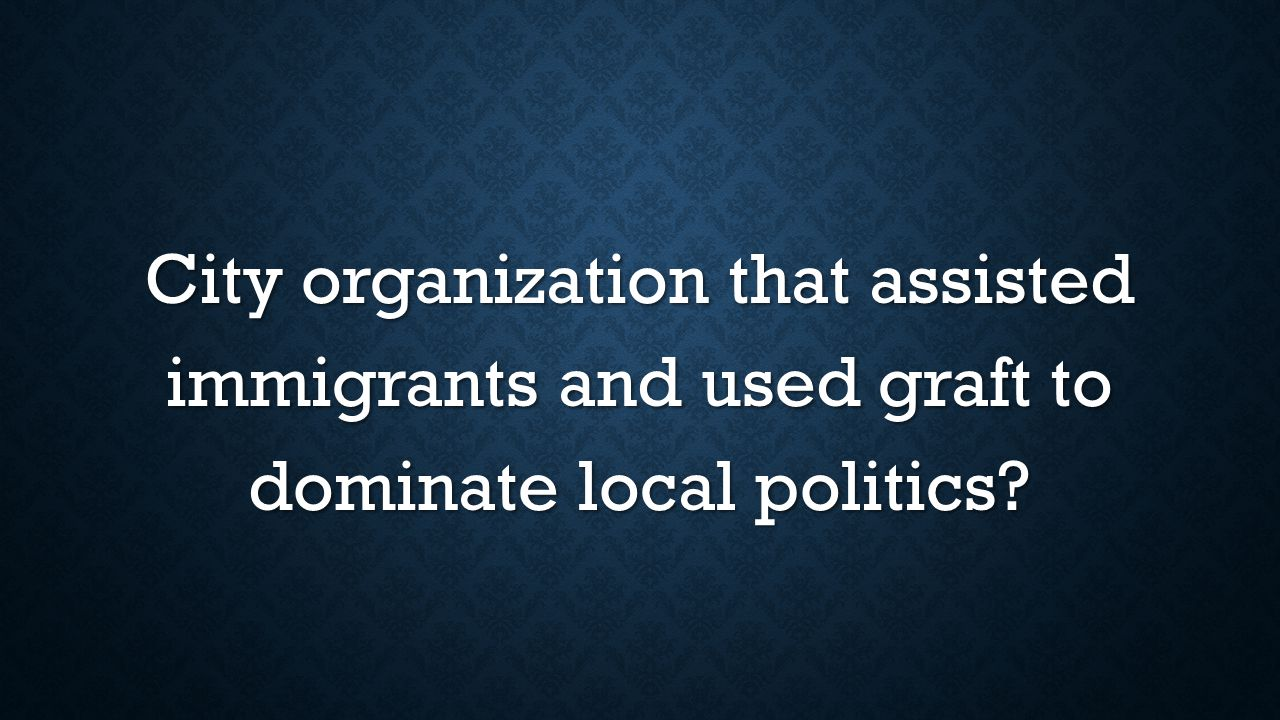 City organization that assisted immigrants and used graft to dominate local politics?