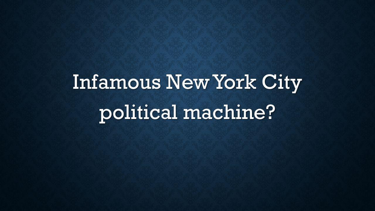 Infamous New York City political machine