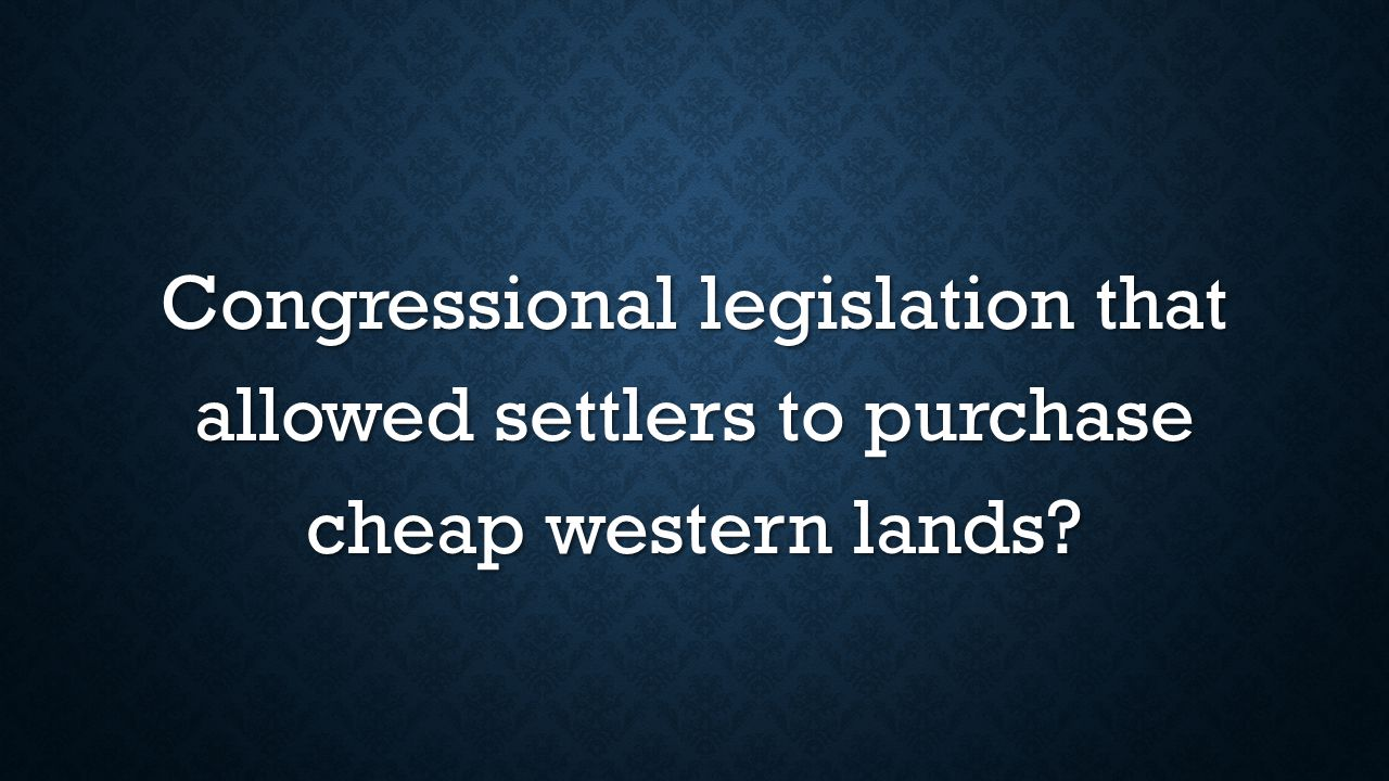 Congressional legislation that allowed settlers to purchase cheap western lands?