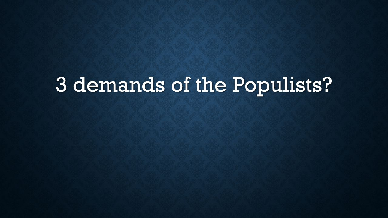 3 demands of the Populists?