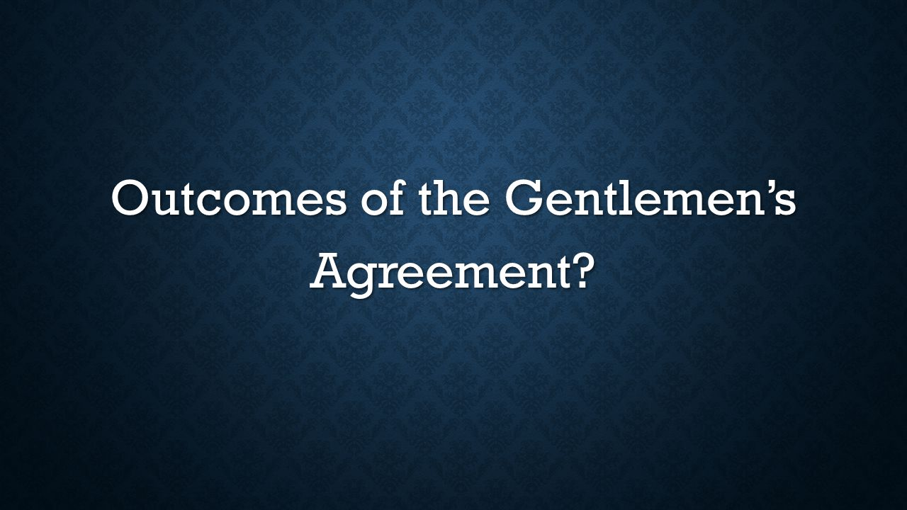 Outcomes of the Gentlemen's Agreement