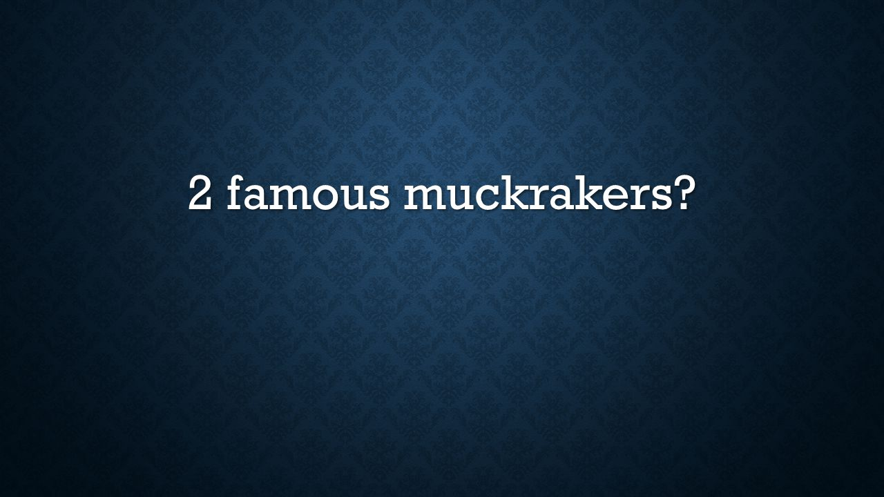 2 famous muckrakers?