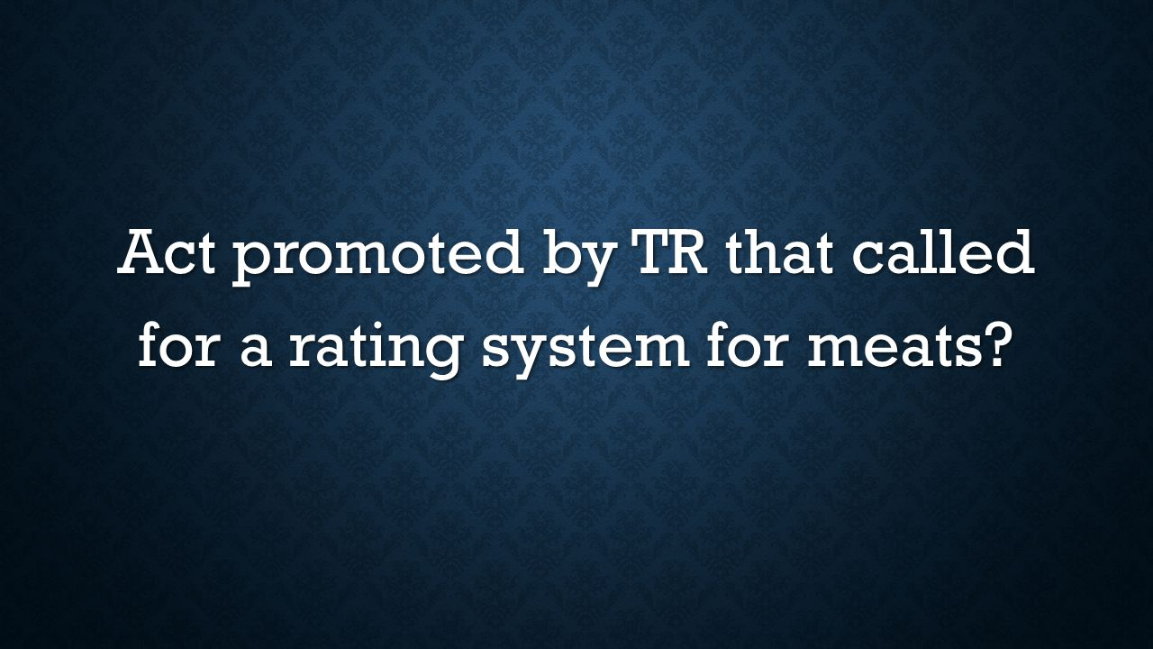 Act promoted by TR that called for a rating system for meats?