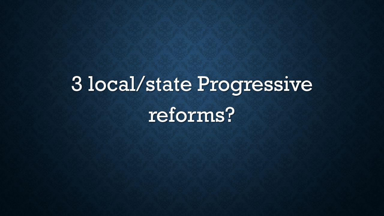 3 local/state Progressive reforms