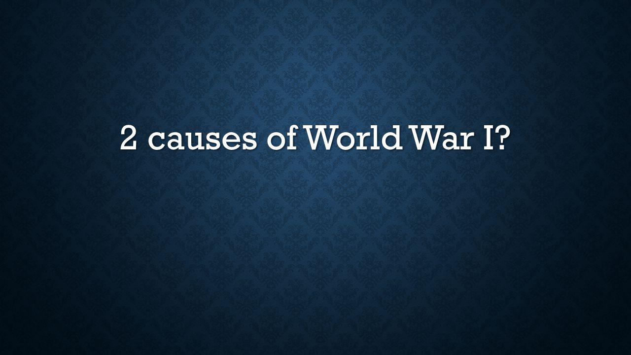 2 causes of World War I