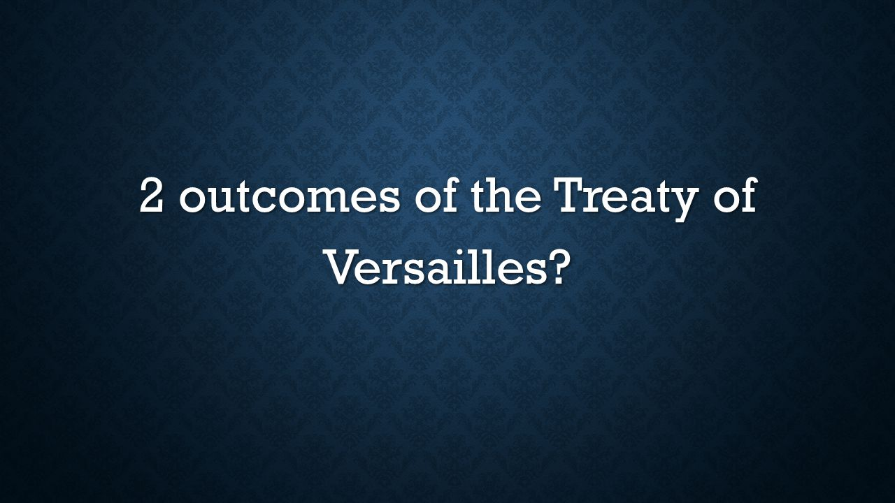 2 outcomes of the Treaty of Versailles?