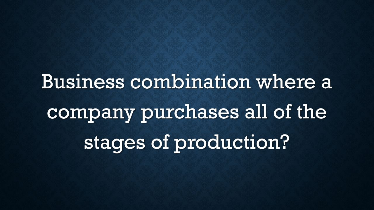 Business combination where a company purchases all of the stages of production