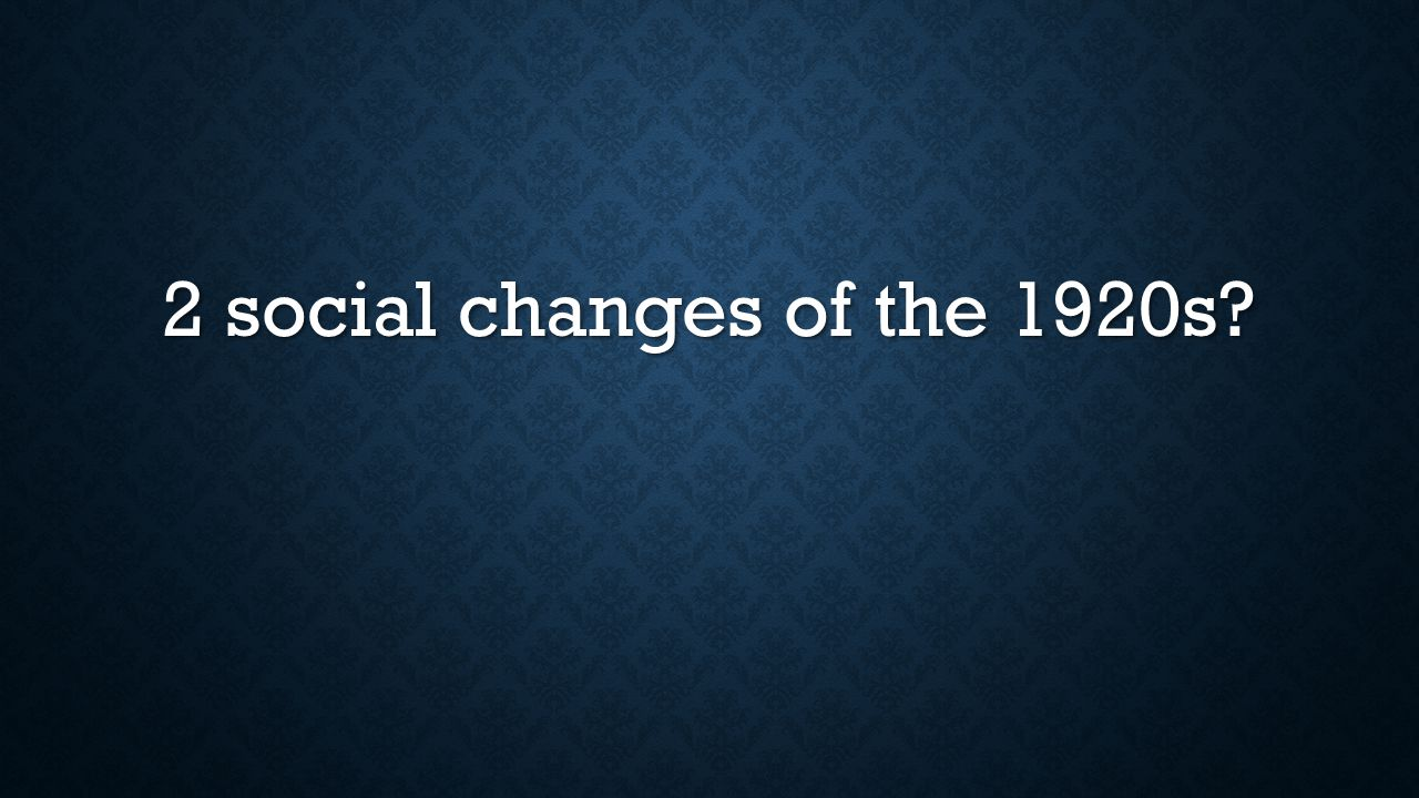2 social changes of the 1920s?