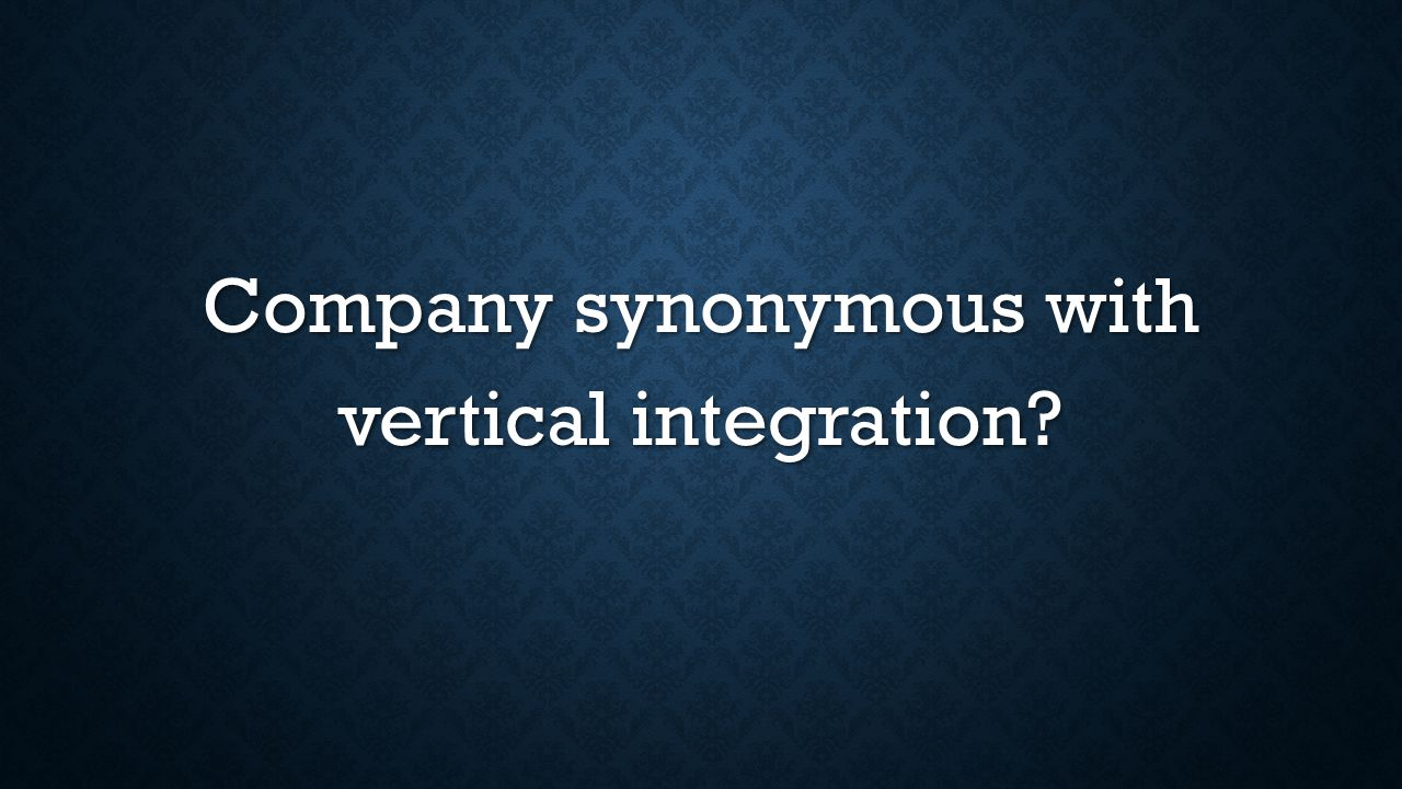 Company synonymous with vertical integration